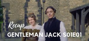 Gentleman Jack Recap – S01E01 – I Was Just Passing