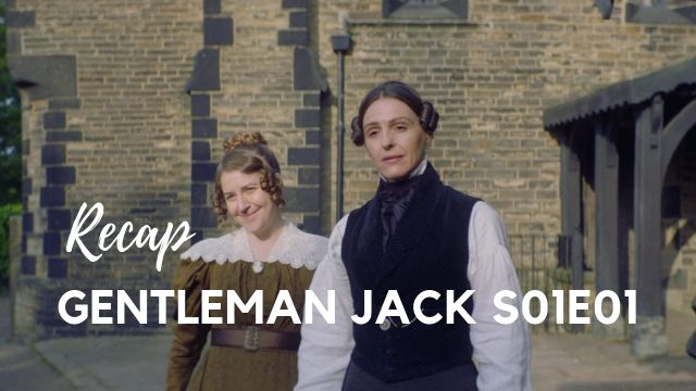Gentleman Jack S01E01 Recap cover photo