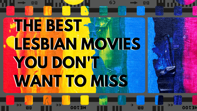 The Best Lesbian Movies You Don't Want To Miss